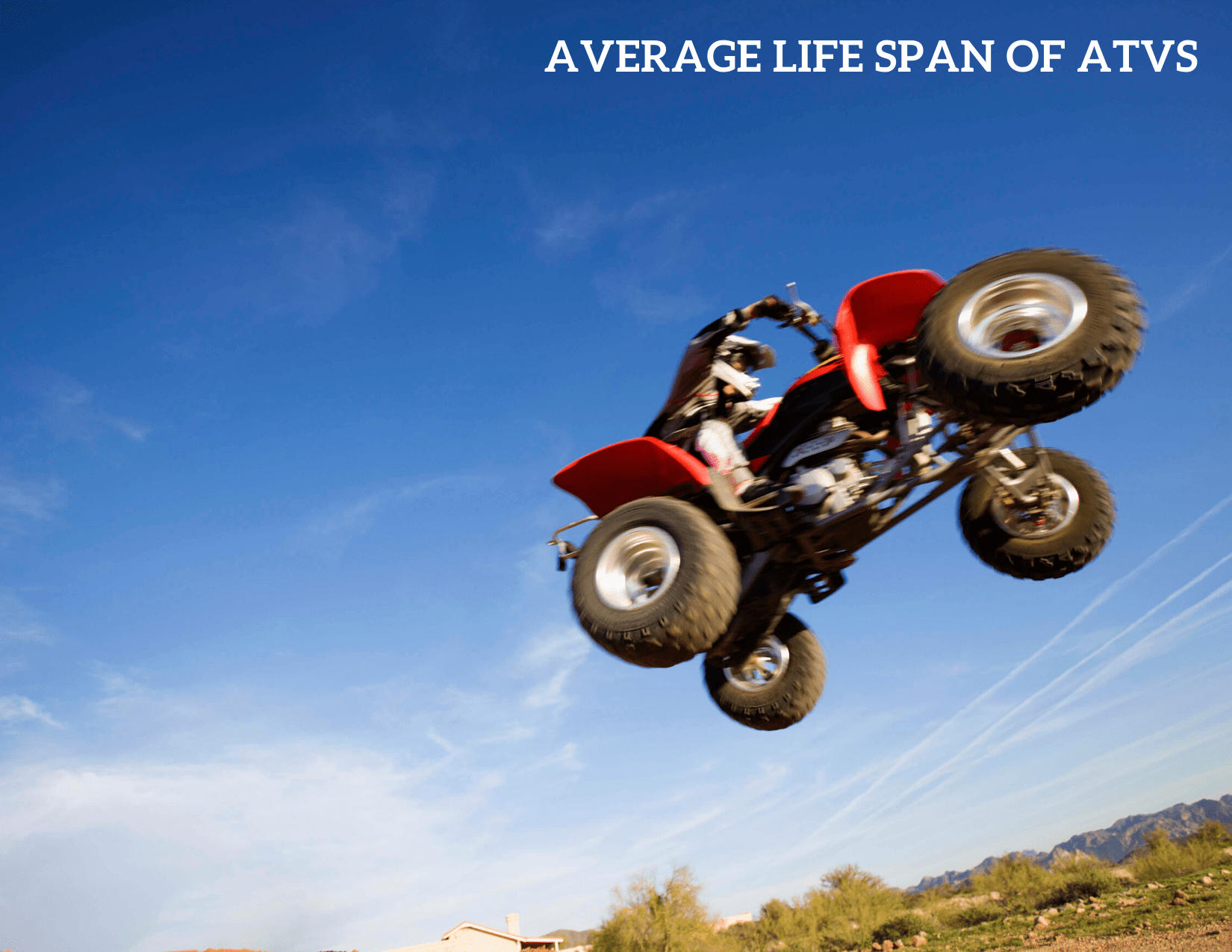 What is the average life span of ATV?