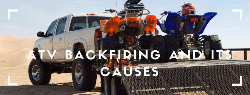 ATV Backfiring and Its Causes